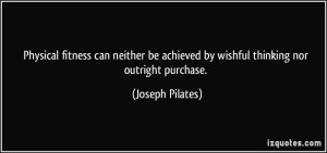 Pilates quote-physical-fitness-can-neither-be-achieved